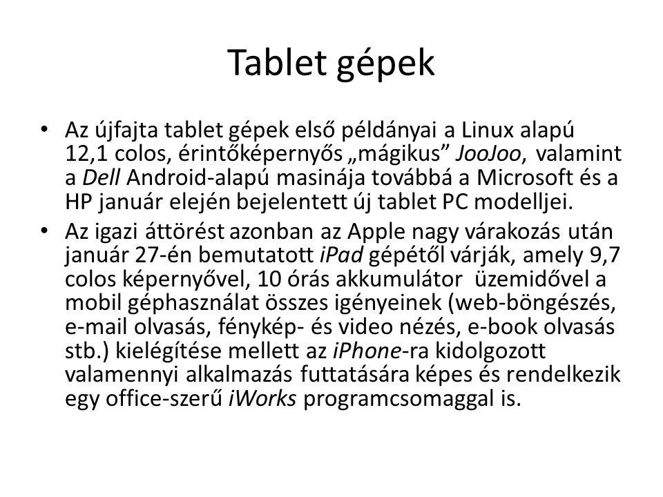 """Tablet gépek • Az újfajta tablet gépek első példányai a Linux alapú 12,1 colos, érintőképernyős """"mágikus"""" JooJoo, valamint a Dell Android-alapú masiná"""
