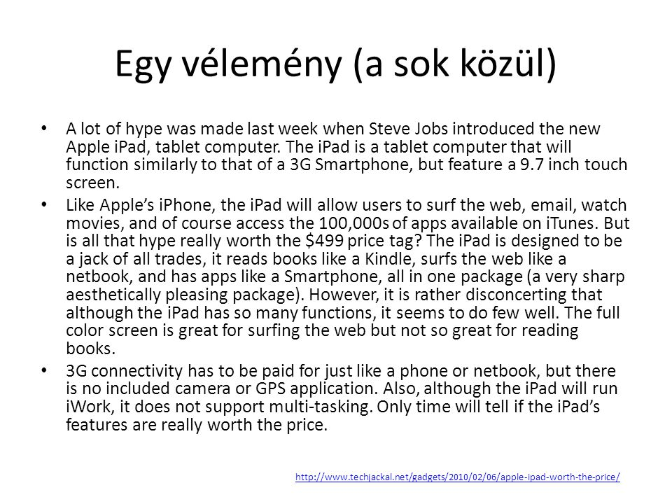 Egy vélemény (a sok közül) • A lot of hype was made last week when Steve Jobs introduced the new Apple iPad, tablet computer.