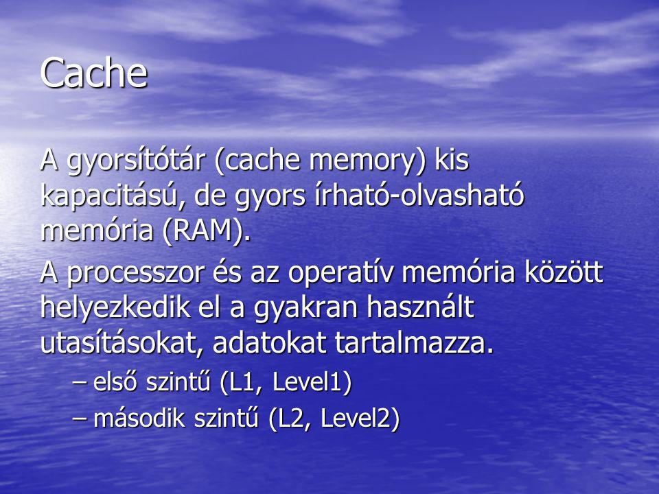 Cache A gyorsítótár (cache memory) kis kapacitású, de gyors írható-olvasható memória (RAM). A processzor és az operatív memória között helyezkedik el