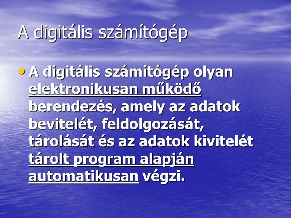 A digitális számítógép • A digitális számítógép olyan elektronikusan működő berendezés, amely az adatok bevitelét, feldolgozását, tárolását és az adat