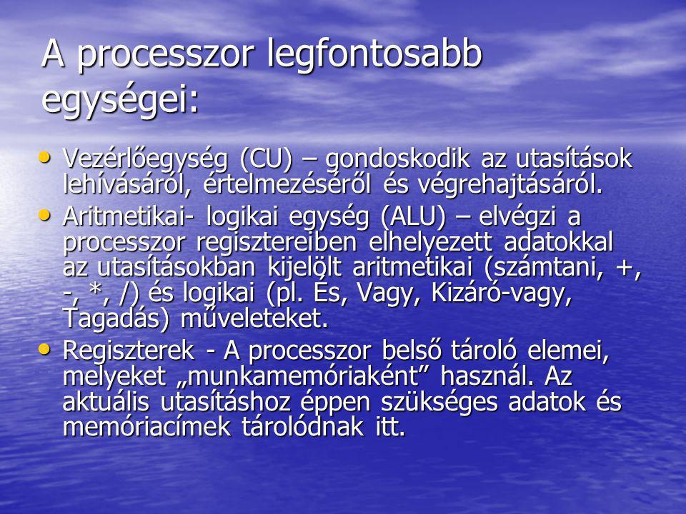 A processzor legfontosabb egységei: • Vezérlőegység (CU) – gondoskodik az utasítások lehívásáról, értelmezéséről és végrehajtásáról. • Aritmetikai- lo