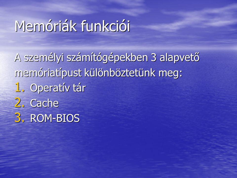 Operatív tár • Nagy kapacitású, de viszonylag lassú írható-olvasható memória (RAM).