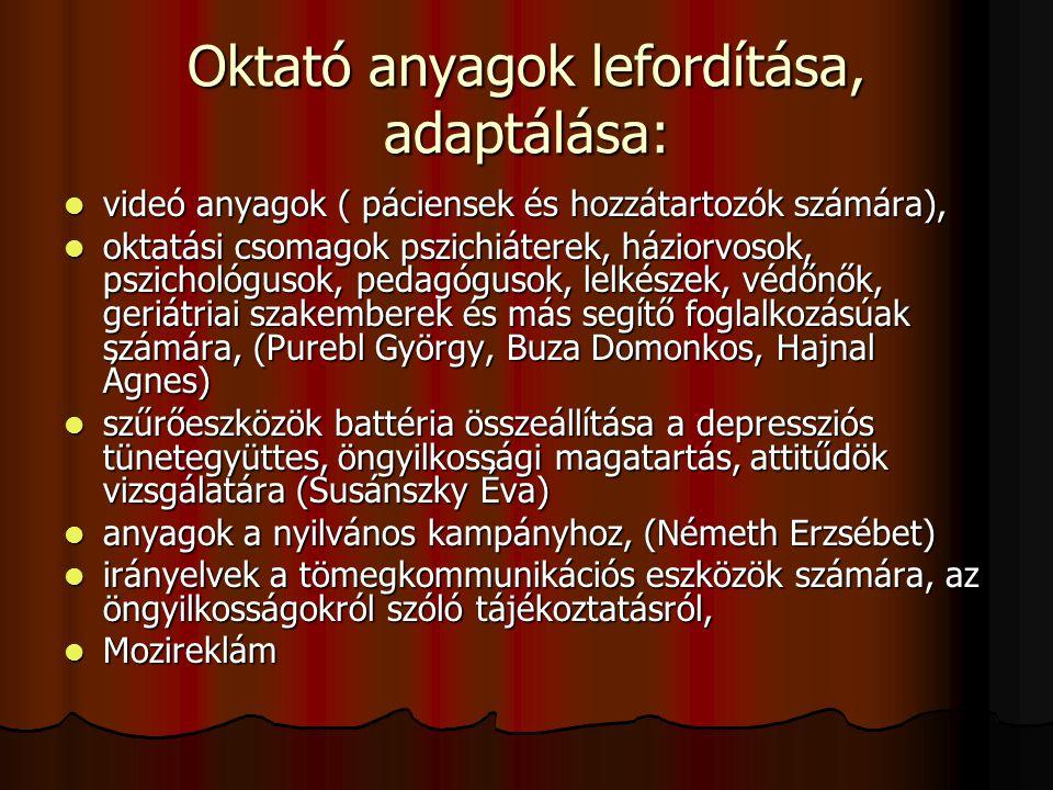 Oktató anyagok lefordítása, adaptálása:  videó anyagok ( páciensek és hozzátartozók számára),  oktatási csomagok pszichiáterek, háziorvosok, pszicho