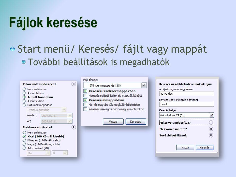 Fájlok keresése Start menü/ Keresés/ fájlt vagy mappát További beállítások is megadhatók