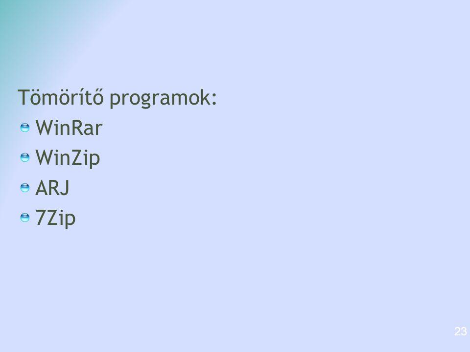 Tömörítő programok: WinRar WinZip ARJ 7Zip 23