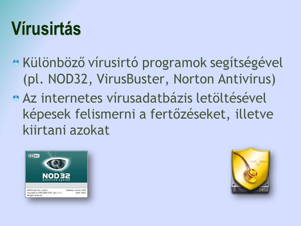 Vírusirtás Különböző vírusirtó programok segítségével (pl. NOD32, VirusBuster, Norton Antivirus) Az internetes vírusadatbázis letöltésével képesek fel