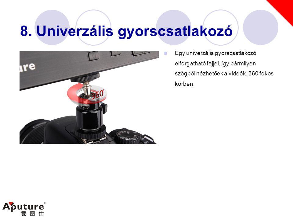8. Univerzális gyorscsatlakozó  Egy univerzális gyorscsatlakozó elforgatható fejjel, így bármilyen szögből nézhetőek a videók, 360 fokos körben.