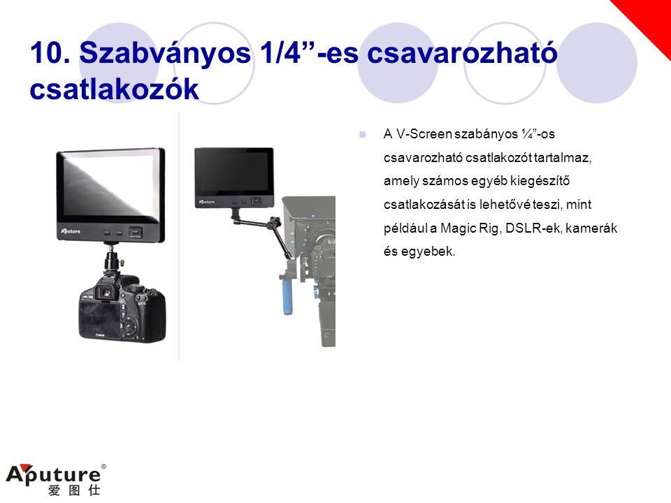 """10. Szabványos 1/4""""-es csavarozható csatlakozók  A V-Screen szabányos ¼""""-os csavarozható csatlakozót tartalmaz, amely számos egyéb kiegészítő csatlak"""