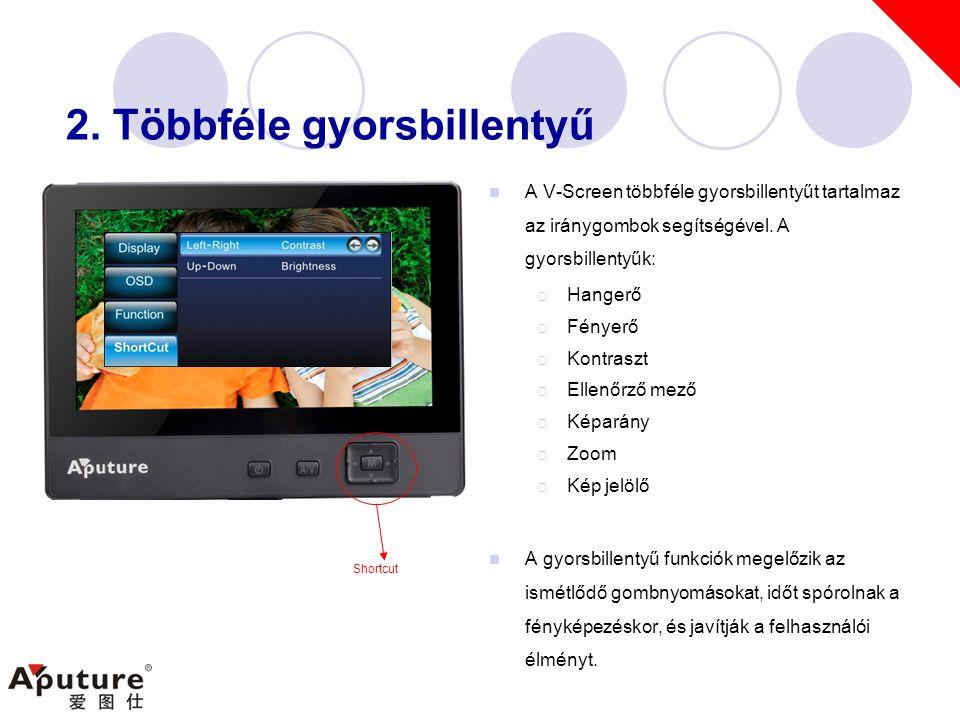 2. Többféle gyorsbillentyű  A V-Screen többféle gyorsbillentyűt tartalmaz az iránygombok segítségével. A gyorsbillentyűk:  Hangerő  Fényerő  Kontr