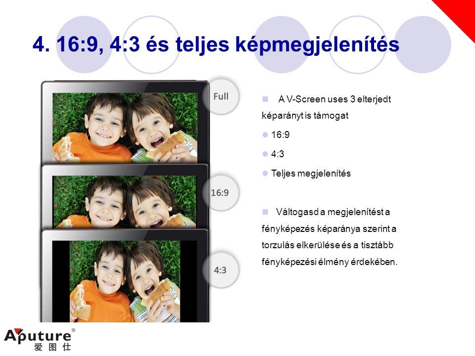 4. 16:9, 4:3 és teljes képmegjelenítés  A V-Screen uses 3 elterjedt képarányt is támogat  16:9  4:3  Teljes megjelenítés  Váltogasd a megjeleníté