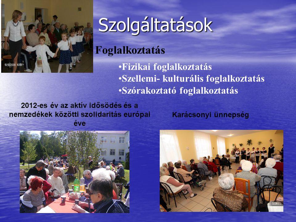 2012-es év az aktív idősödés és a nemzedékek közötti szolidaritás európai éve Karácsonyi ünnepség Foglalkoztatás Szolgáltatások •Fizikai foglalkoztatás •Szellemi- kulturális foglalkoztatás •Szórakoztató foglalkoztatás