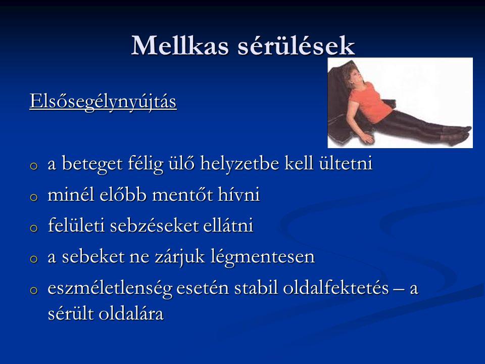 Mellkas sérülések Elsősegélynyújtás o a beteget félig ülő helyzetbe kell ültetni o minél előbb mentőt hívni o felületi sebzéseket ellátni o a sebeket