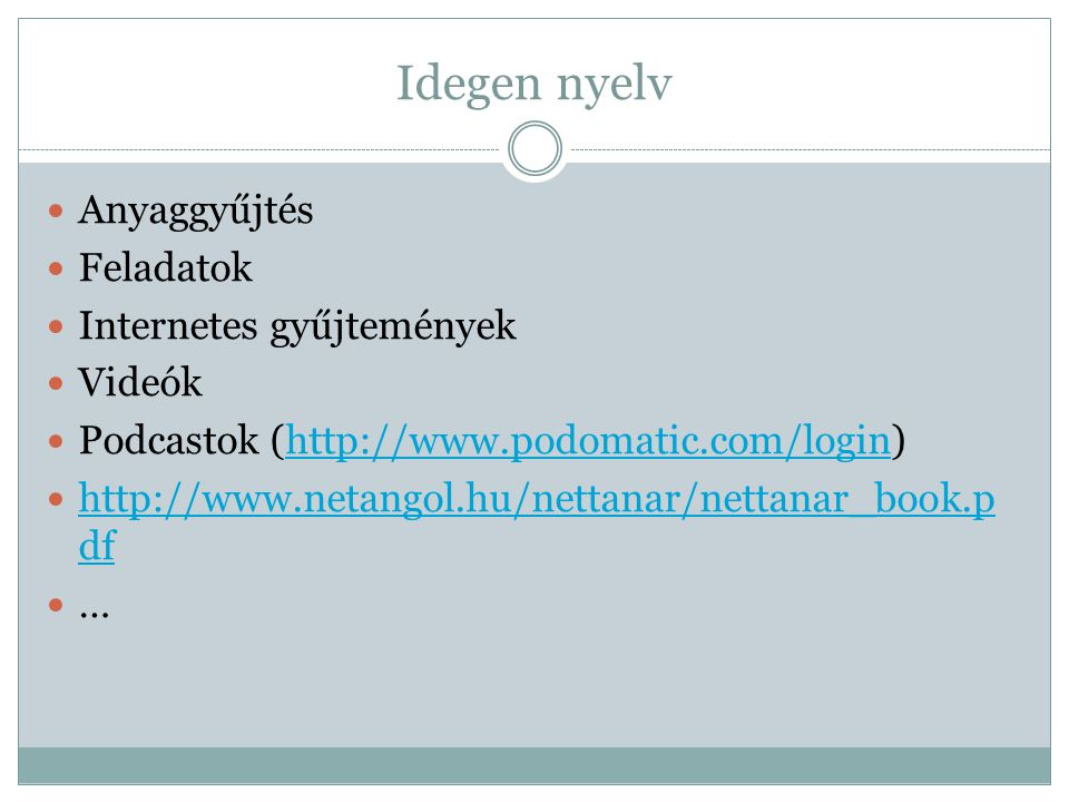 Idegen nyelv  Anyaggyűjtés  Feladatok  Internetes gyűjtemények  Videók  Podcastok (http://www.podomatic.com/login)http://www.podomatic.com/login  http://www.netangol.hu/nettanar/nettanar_book.p df http://www.netangol.hu/nettanar/nettanar_book.p df  …