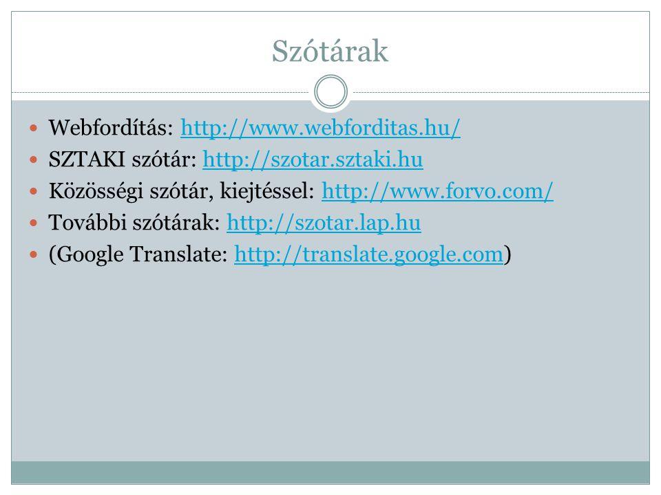 Szótárak  Webfordítás: http://www.webforditas.hu/http://www.webforditas.hu/  SZTAKI szótár: http://szotar.sztaki.huhttp://szotar.sztaki.hu  Közösségi szótár, kiejtéssel: http://www.forvo.com/http://www.forvo.com/  További szótárak: http://szotar.lap.huhttp://szotar.lap.hu  (Google Translate: http://translate.google.com)http://translate.google.com