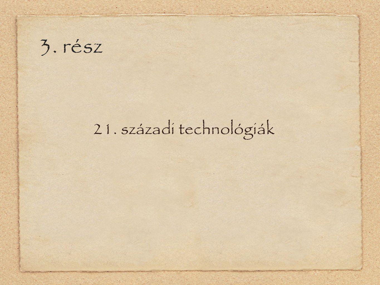 3. rész 21. századi technológiák