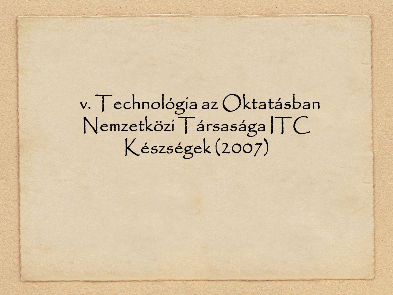 v. Technológia az Oktatásban Nemzetközi Társasága ITC Készségek (2007)