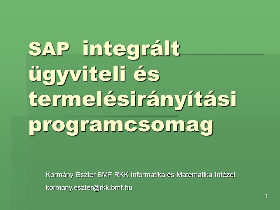 1 SAP integrált ügyviteli és termelésirányítási programcsomag Kormány Eszter BMF RKK Informatika és Matematika Intézet kormany.eszter@rkk.bmf.hu