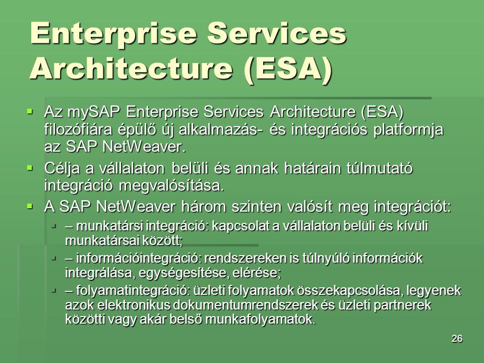26 Enterprise Services Architecture (ESA)  Az mySAP Enterprise Services Architecture (ESA) filozófiára épülő új alkalmazás- és integrációs platformja