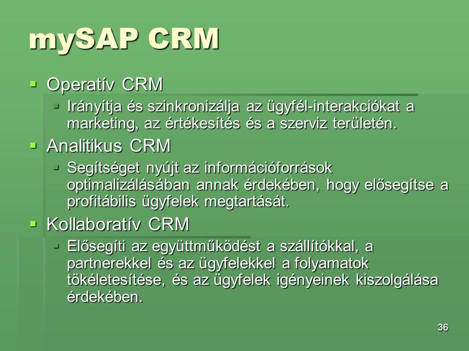 36 mySAP CRM  Operatív CRM  Irányítja és szinkronizálja az ügyfél-interakciókat a marketing, az értékesítés és a szerviz területén.  Analitikus CRM