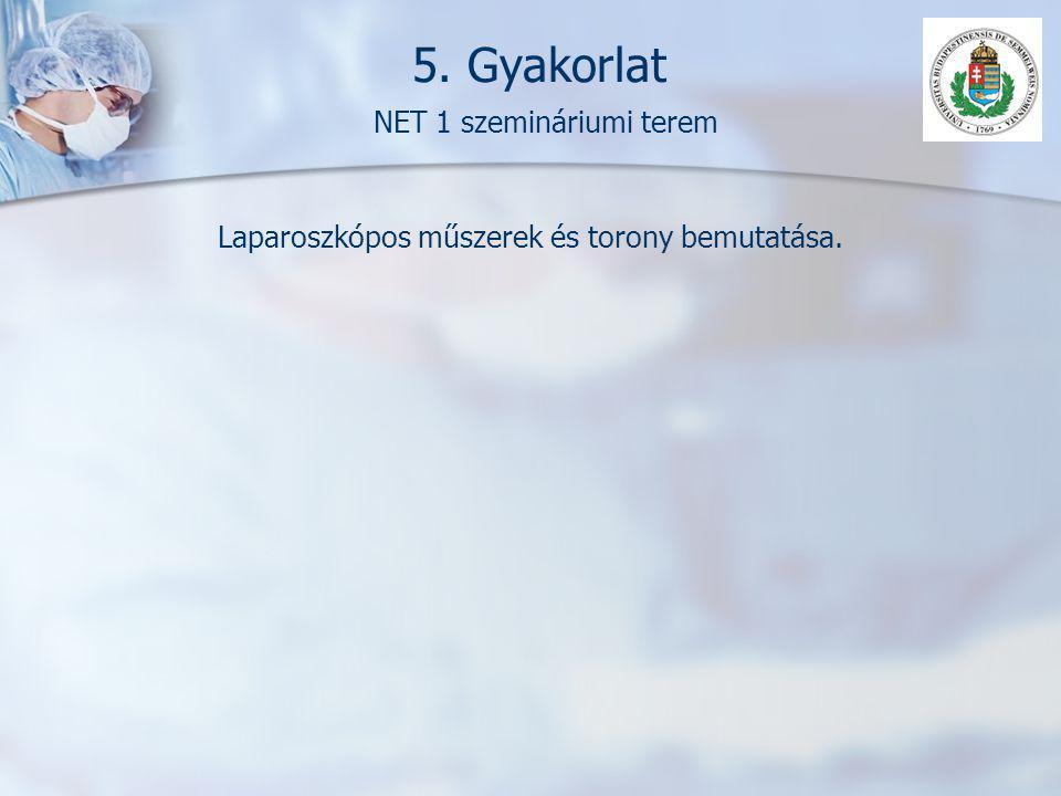 5. Gyakorlat NET 1 szemináriumi terem Laparoszkópos műszerek és torony bemutatása.
