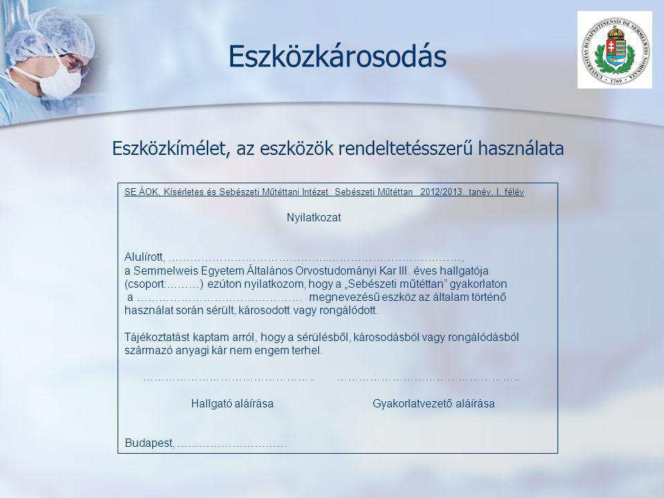 Eszközkárosodás Eszközkímélet, az eszközök rendeltetésszerű használata SE ÁOK, Kísérletes és Sebészeti Műtéttani Intézet Sebészeti Műtéttan 2012/2013.