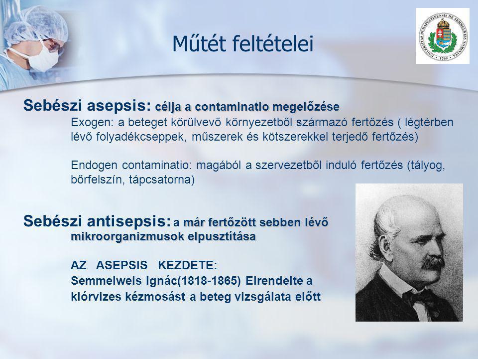 Műtét feltételei célja a contaminatio megelőzése Sebészi asepsis: célja a contaminatio megelőzése Exogen: a beteget körülvevő környezetből származó fe