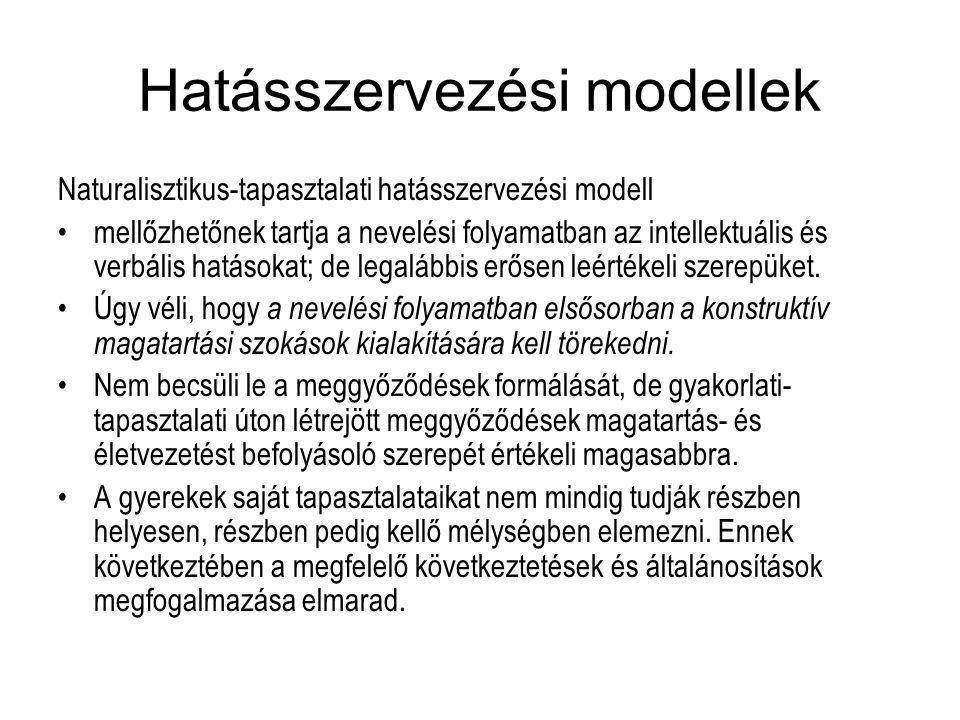 Hatásszervezési modellek Naturalisztikus-tapasztalati hatásszervezési modell •mellőzhetőnek tartja a nevelési folyamatban az intellektuális és verbális hatásokat; de legalábbis erősen leértékeli szerepüket.