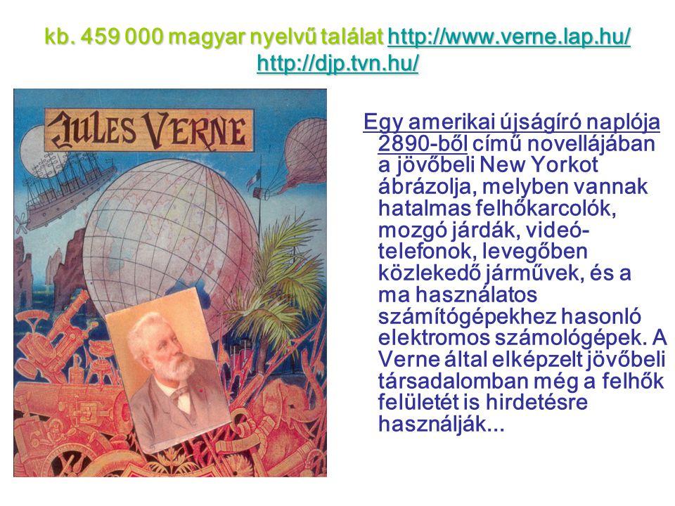 kb. 459 000 magyar nyelvű találat http://www.verne.lap.hu/ http://djp.tvn.hu/ http://www.verne.lap.hu/ http://djp.tvn.hu/http://www.verne.lap.hu/ http