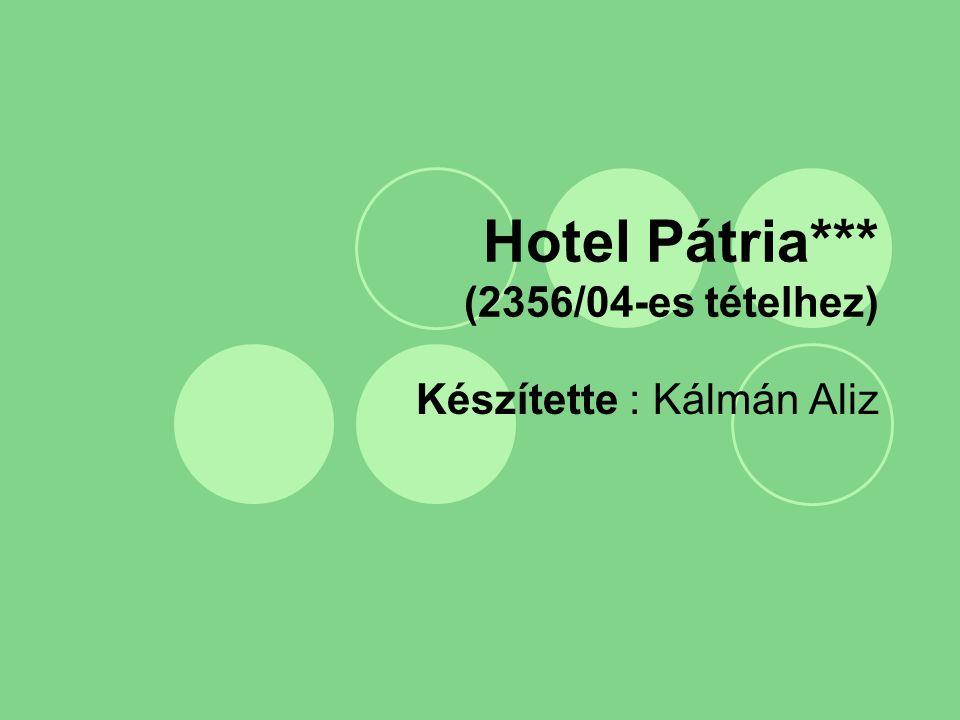 Hotel Pátria*** (2356/04-es tételhez) Készítette : Kálmán Aliz