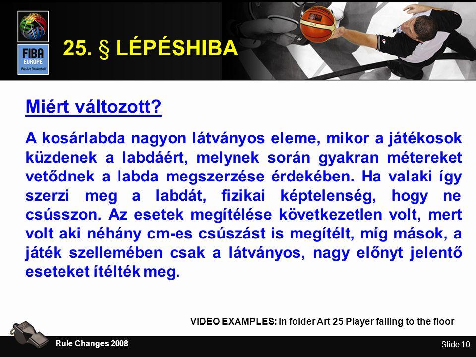 Slide 10 25. § LÉPÉSHIBA Rule Changes 2008 Miért változott.