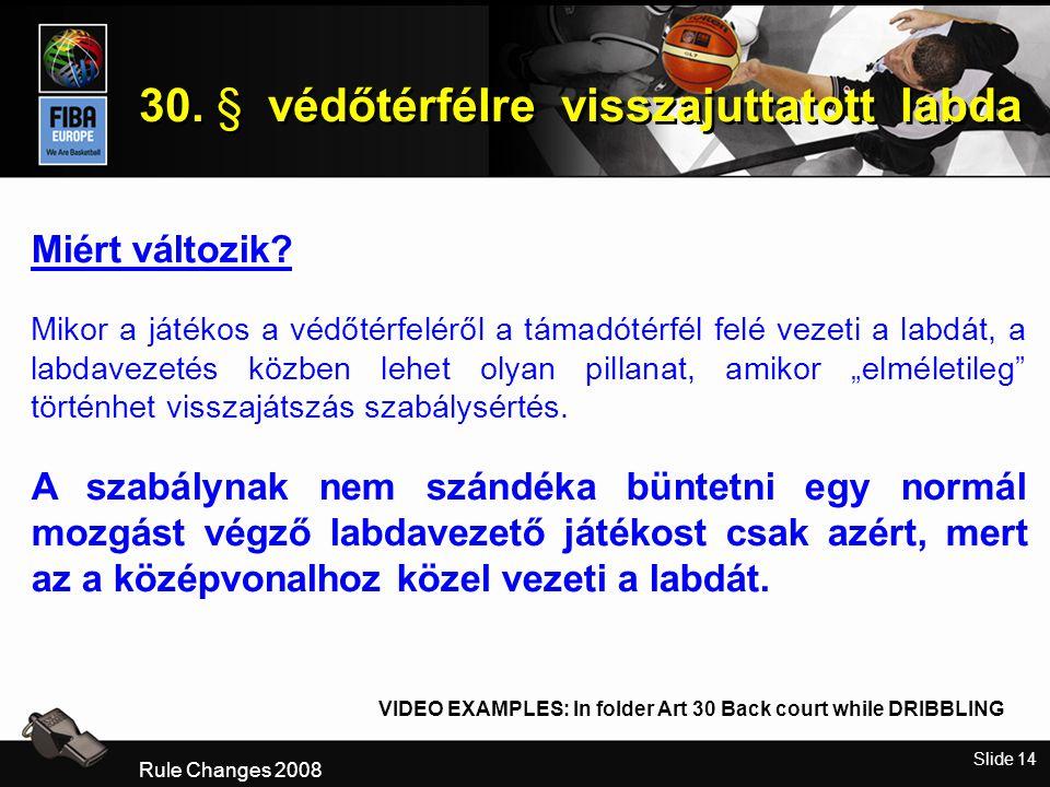 Slide 14 30. § védőtérfélre visszajuttatott labda Rule Changes 2008 Miért változik.