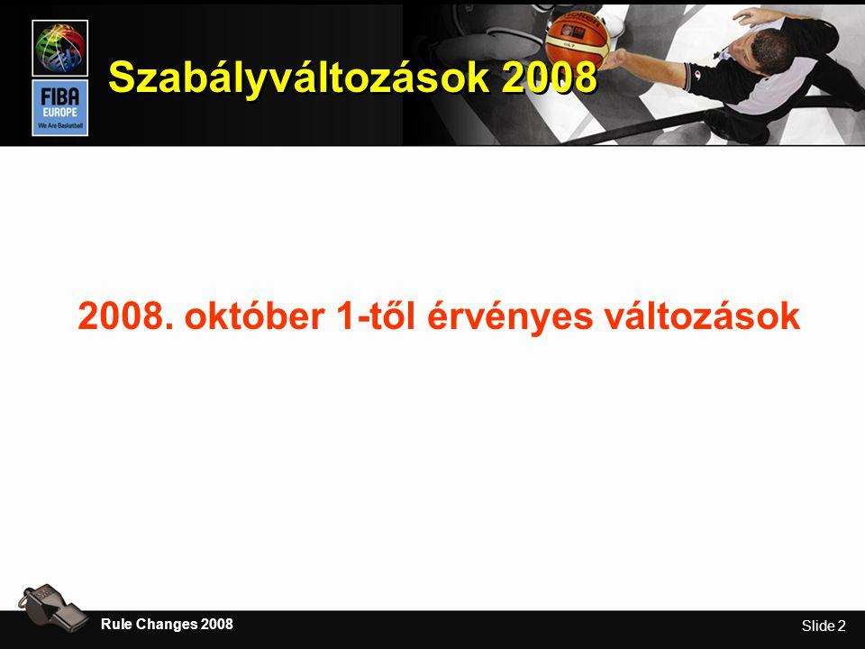 Slide 2 Szabályváltozások 2008 Rule Changes 2008 2008. október 1-től érvényes változások
