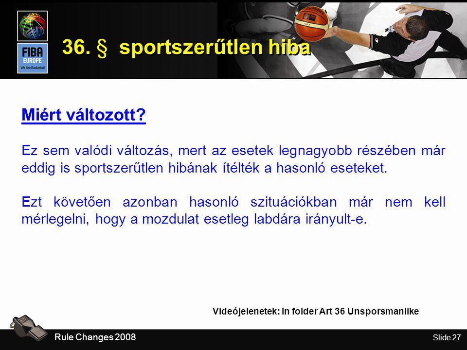 Slide 27 36. § sportszerűtlen hiba Rule Changes 2008 Miért változott.