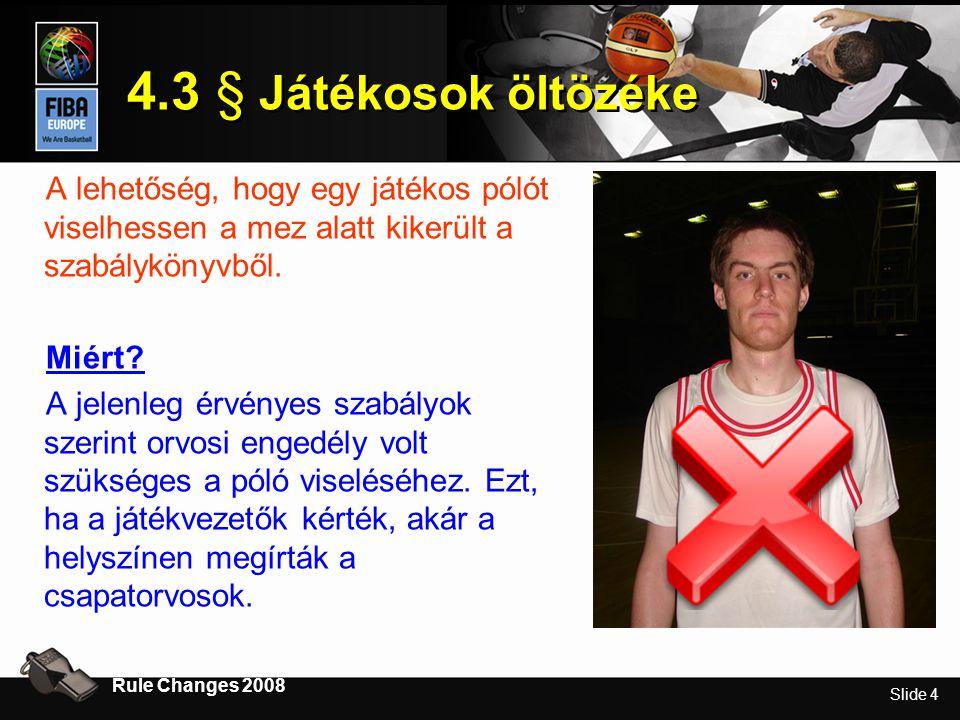Slide 4 4.3 § Játékosok öltözéke Rule Changes 2008 A lehetőség, hogy egy játékos pólót viselhessen a mez alatt kikerült a szabálykönyvből.