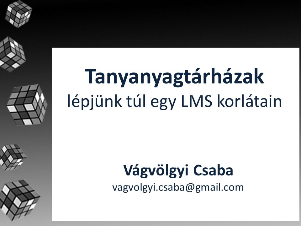 Tanyanyagtárházak lépjünk túl egy LMS korlátain Networkshop 2010 Debrecen, 2010.
