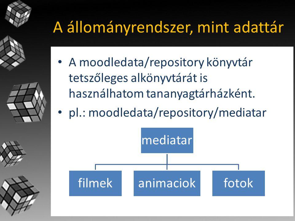 A állományrendszer, mint adattár • A moodledata/repository könyvtár tetszőleges alkönyvtárát is használhatom tananyagtárházként.