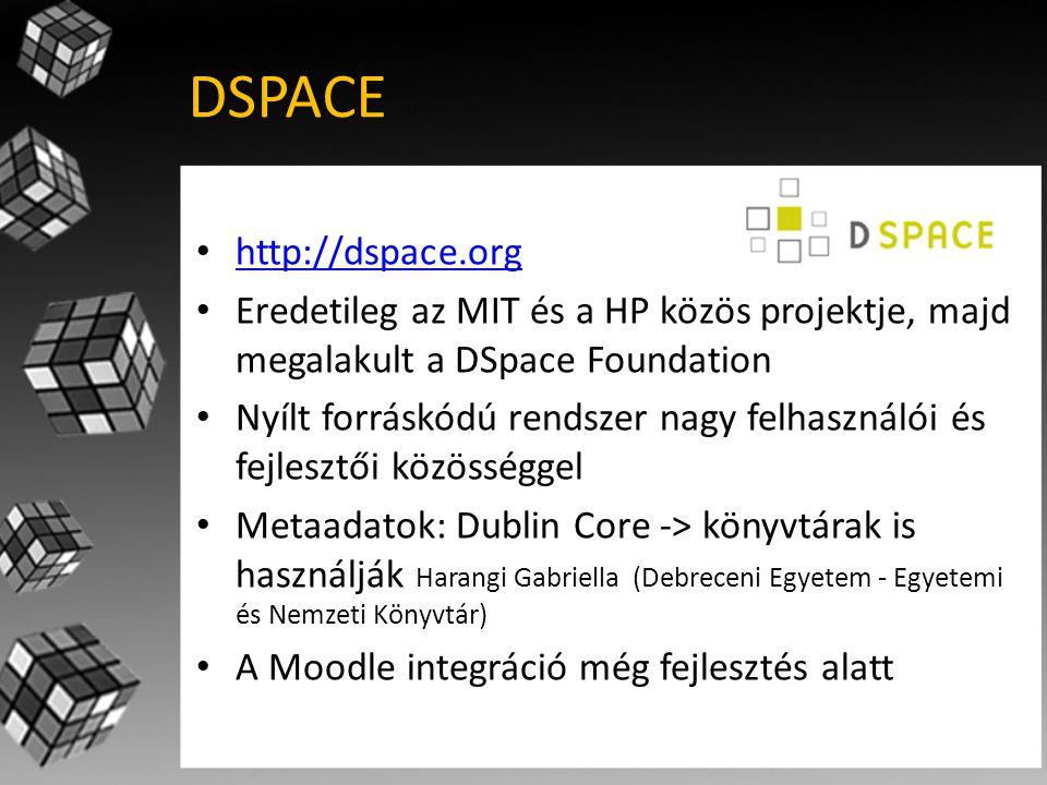 DSPACE • http://dspace.org http://dspace.org • Eredetileg az MIT és a HP közös projektje, majd megalakult a DSpace Foundation • Nyílt forráskódú rendszer nagy felhasználói és fejlesztői közösséggel • Metaadatok: Dublin Core -> könyvtárak is használják Harangi Gabriella (Debreceni Egyetem - Egyetemi és Nemzeti Könyvtár) • A Moodle integráció még fejlesztés alatt