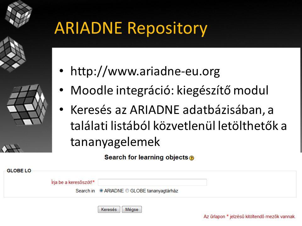 ARIADNE Repository • http://www.ariadne-eu.org • Moodle integráció: kiegészítő modul • Keresés az ARIADNE adatbázisában, a találati listából közvetlenül letölthetők a tananyagelemek