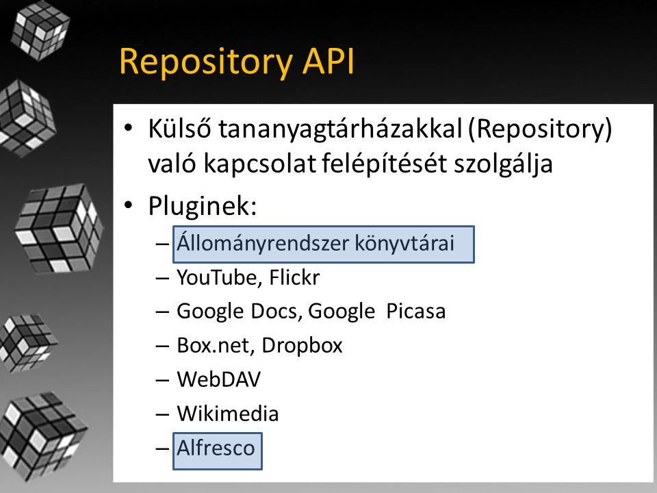 Repository API • Külső tananyagtárházakkal (Repository) való kapcsolat felépítését szolgálja • Pluginek: – Állományrendszer könyvtárai – YouTube, Flickr – Google Docs, Google Picasa – Box.net, Dropbox – WebDAV – Wikimedia – Alfresco