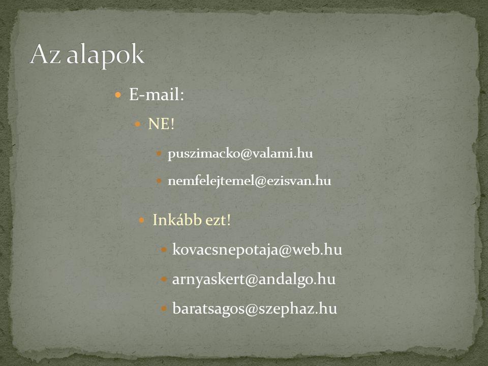  E-mail:  NE!  puszimacko@valami.hu  nemfelejtemel@ezisvan.hu  Inkább ezt!  kovacsnepotaja@web.hu  arnyaskert@andalgo.hu  baratsagos@szephaz.h