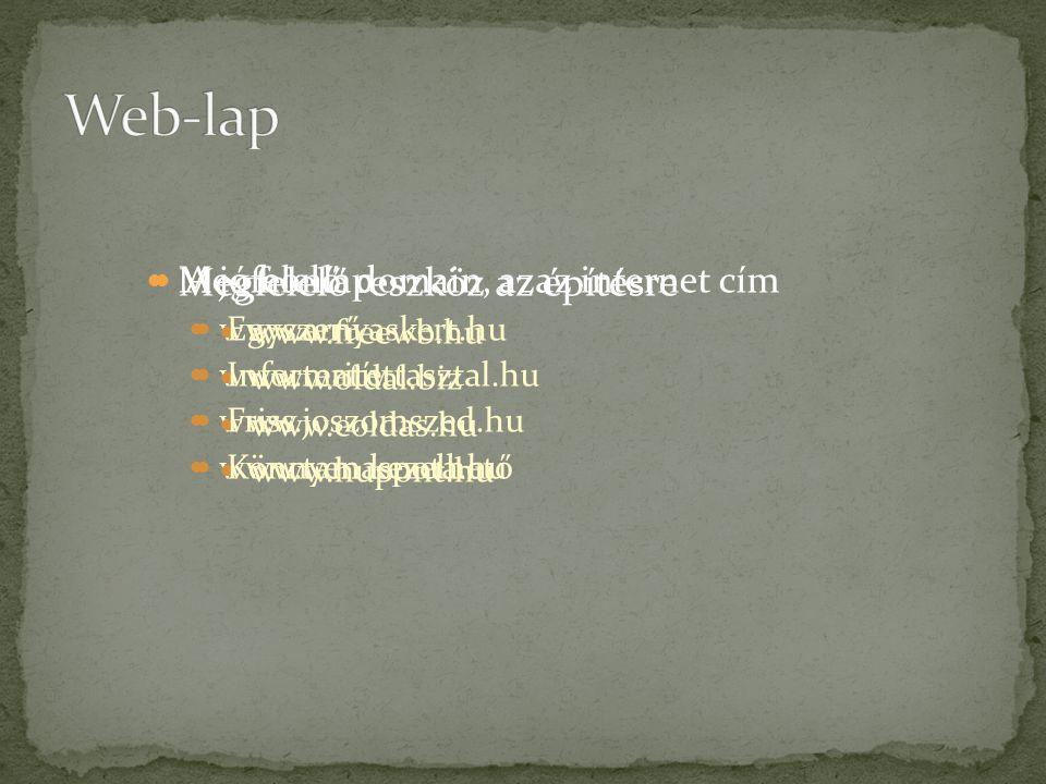  Megfelelő domain, azaz internet cím  www.arnyaskert.hu  www.teritettasztal.hu  www.joszomszed.hu  www.tamaspota.hu Megfelelő eszköz az építésre  www.freewb.hu  www.oldal.biz  www.eoldas.hu  www.hupont.hu  A jó honlap  Egyszerű  Informatív  Friss  Könnyen kezelhető