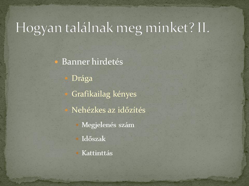  Banner hirdetés  Drága  Grafikailag kényes  Nehézkes az időzítés  Megjelenés szám  Időszak  Kattinttás