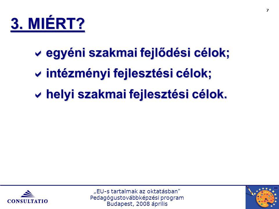 """""""EU-s tartalmak az oktatásban Pedagógustovábbképzési program Budapest, 2008 április 7 3."""
