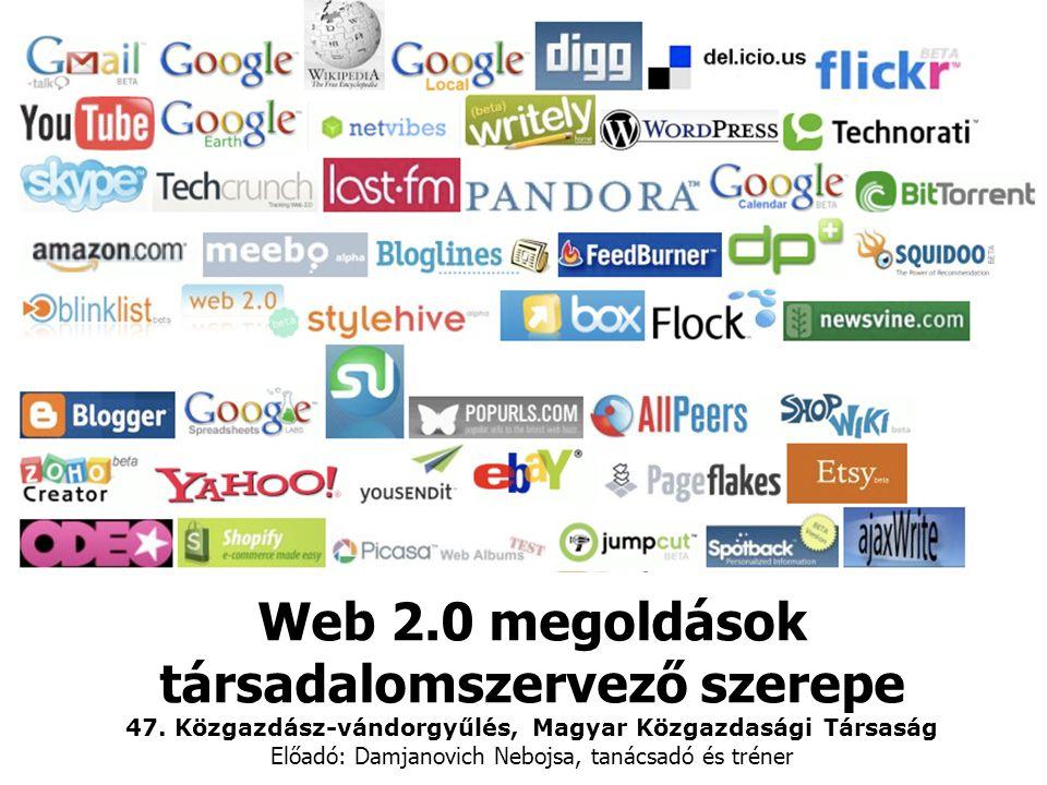 Web 2.0 megoldások társadalomszervező szerepe 47. Közgazdász-vándorgyűlés, Magyar Közgazdasági Társaság Előadó: Damjanovich Nebojsa, tanácsadó és trén