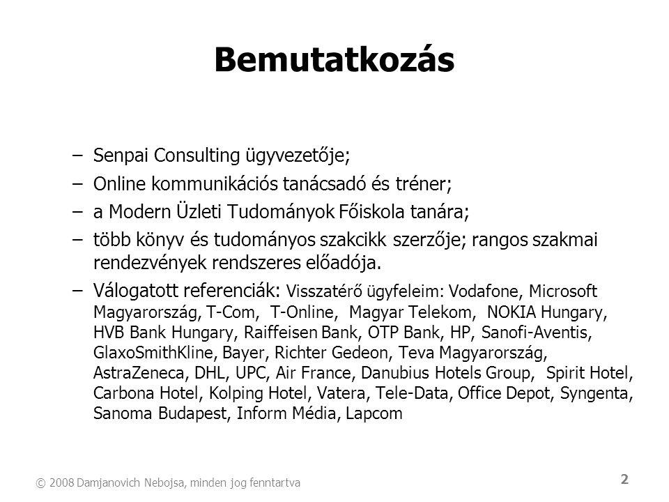 © 2008 Damjanovich Nebojsa, minden jog fenntartva 2 Bemutatkozás –Senpai Consulting ügyvezetője; –Online kommunikációs tanácsadó és tréner; –a Modern