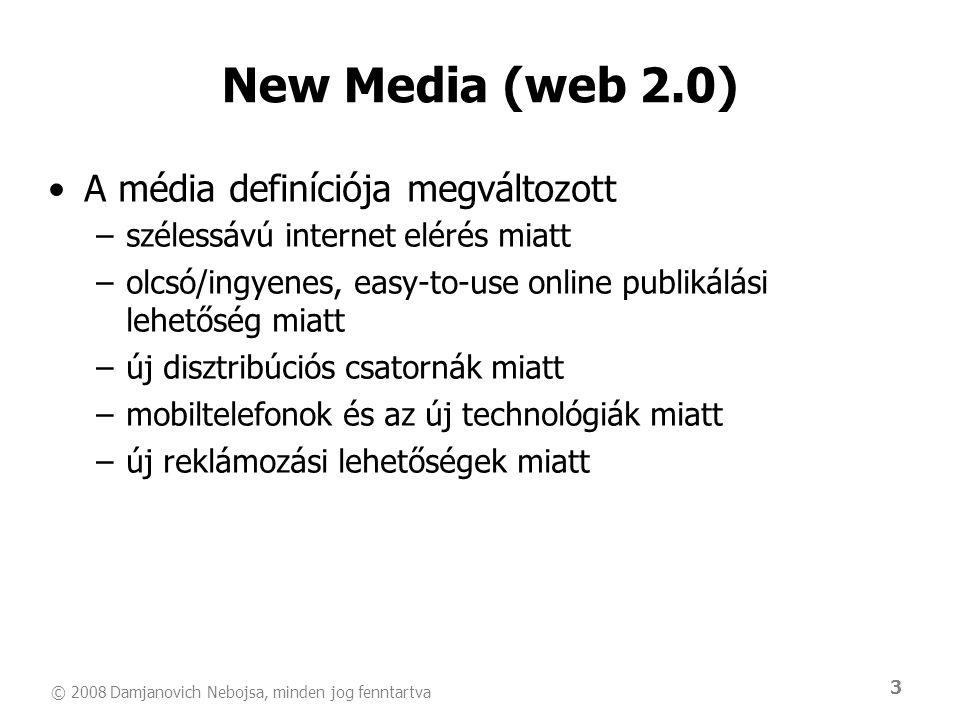© 2008 Damjanovich Nebojsa, minden jog fenntartva 3 New Media (web 2.0) •A média definíciója megváltozott –szélessávú internet elérés miatt –olcsó/ing