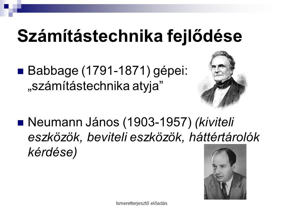 """Ismeretterjesztő előadás Számítástechnika fejlődése  Babbage (1791-1871) gépei: """"számítástechnika atyja  Neumann János (1903-1957) (kiviteli eszközök, beviteli eszközök, háttértárolók kérdése)"""