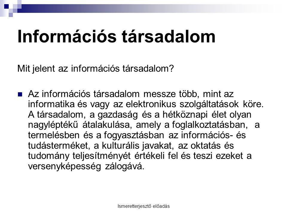 Ismeretterjesztő előadás Információs társadalom Mit jelent az információs társadalom.