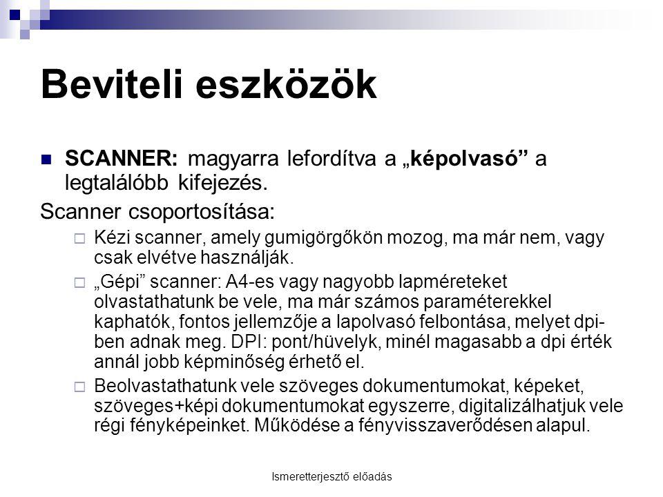 """Ismeretterjesztő előadás Beviteli eszközök  SCANNER: magyarra lefordítva a """"képolvasó a legtalálóbb kifejezés."""