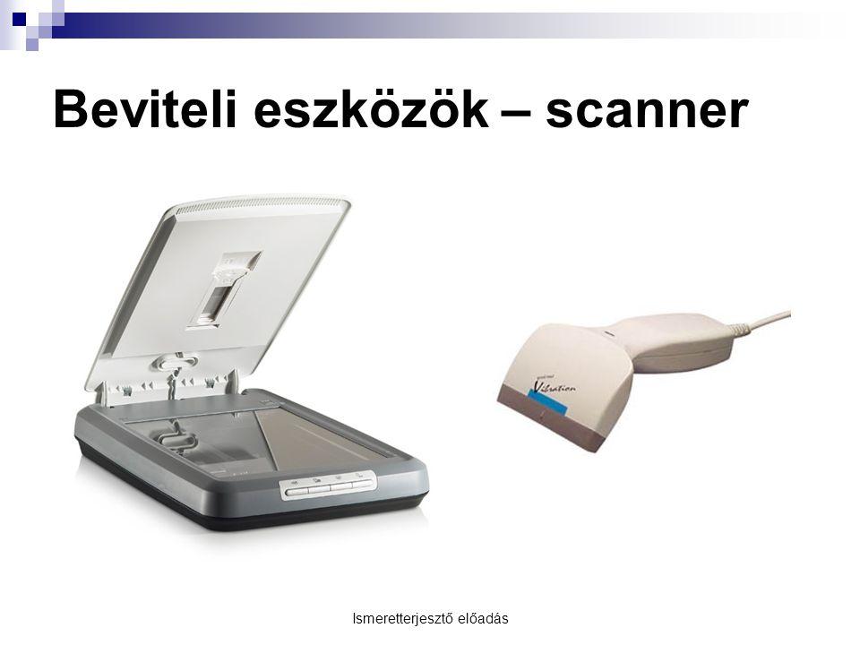 Ismeretterjesztő előadás Beviteli eszközök – scanner